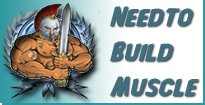 Need to Build Muscle!
