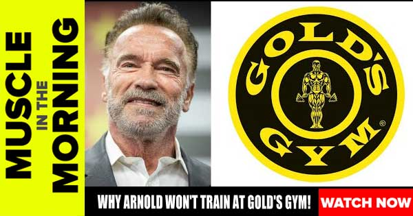 WHY ARNOLD WONT TRAIN AT GOLDS GYM